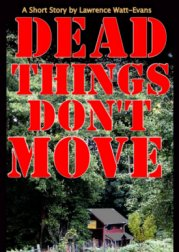Dead Things Don't Move